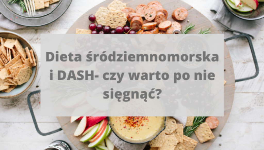 Dieta śródziemnomorska i DASH- o co tu chodzi?